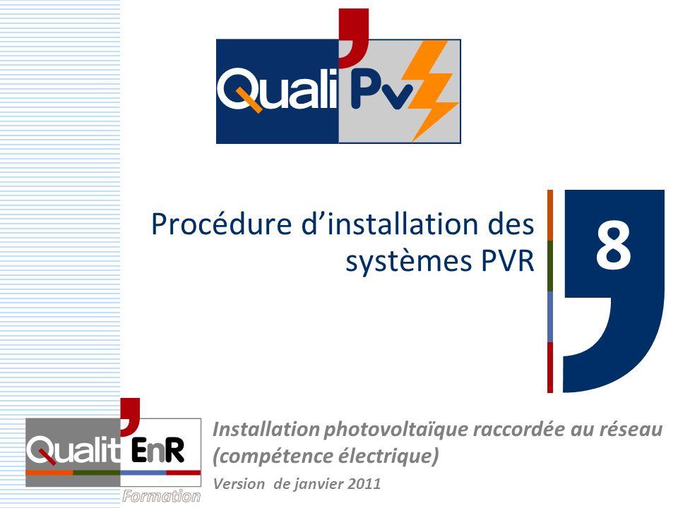 Procédure dinstallation des systèmes PVR 8 Installation photovoltaïque raccordée au réseau (compétence électrique) Version de janvier 2011