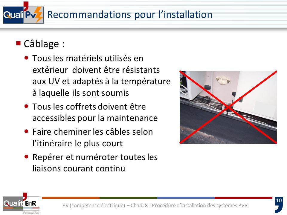 10 PV (compétence électrique) – Chap. 8 : Procédure dinstallation des systèmes PVR Recommandations pour linstallation Câblage : Tous les matériels uti