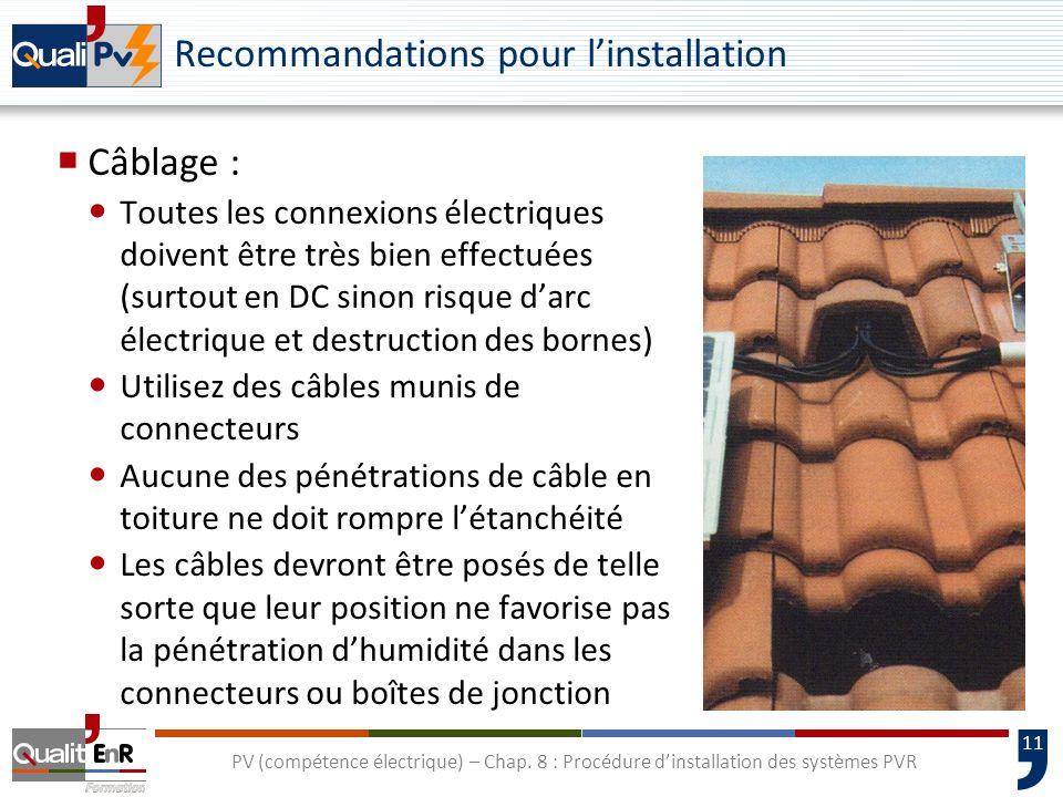 11 PV (compétence électrique) – Chap. 8 : Procédure dinstallation des systèmes PVR Recommandations pour linstallation Câblage : Toutes les connexions