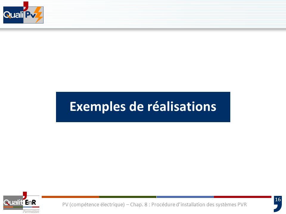 16 PV (compétence électrique) – Chap. 8 : Procédure dinstallation des systèmes PVR Exemples de réalisations