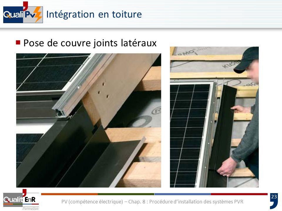 23 PV (compétence électrique) – Chap. 8 : Procédure dinstallation des systèmes PVR Intégration en toiture Pose de couvre joints latéraux