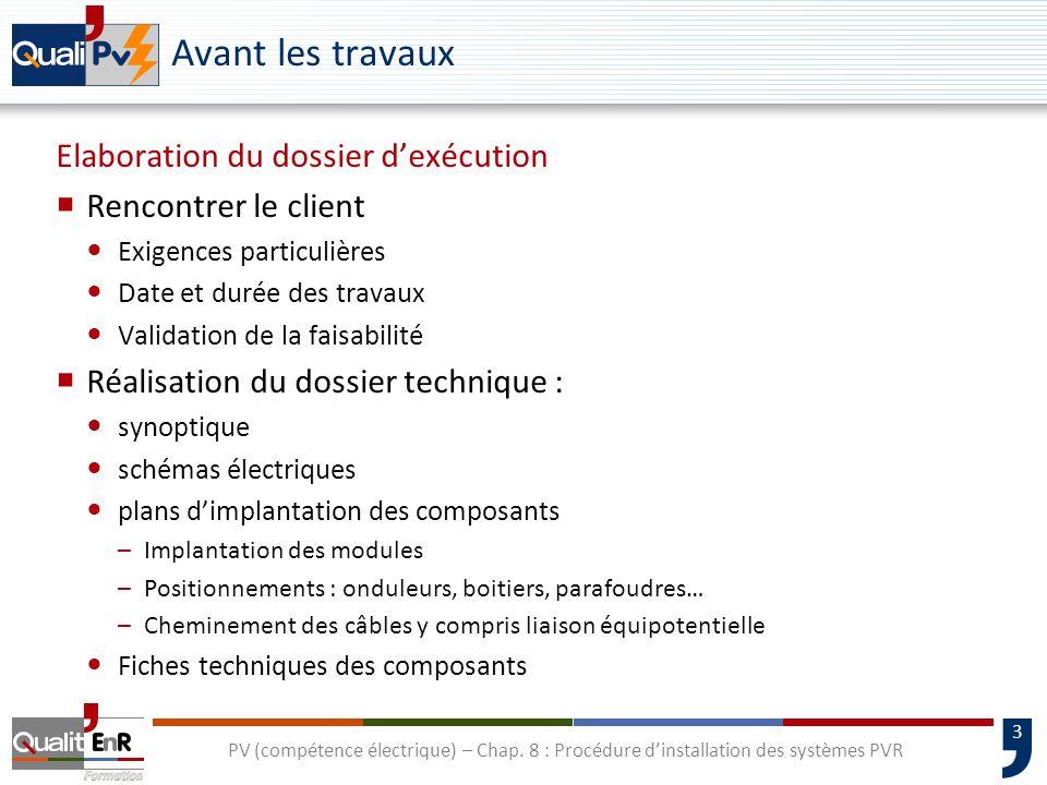 3 PV (compétence électrique) – Chap. 8 : Procédure dinstallation des systèmes PVR Avant les travaux Elaboration du dossier dexécution Rencontrer le cl