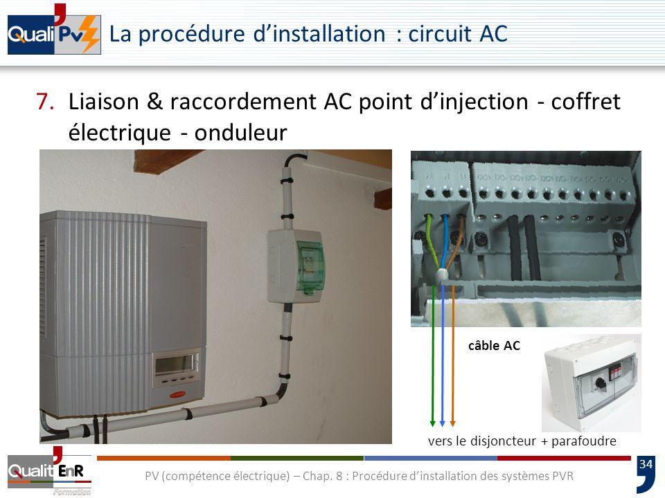 34 PV (compétence électrique) – Chap. 8 : Procédure dinstallation des systèmes PVR La procédure dinstallation : circuit AC 7.Liaison & raccordement AC