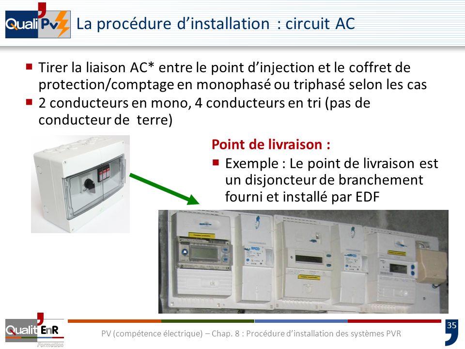 35 PV (compétence électrique) – Chap. 8 : Procédure dinstallation des systèmes PVR La procédure dinstallation : circuit AC Tirer la liaison AC* entre