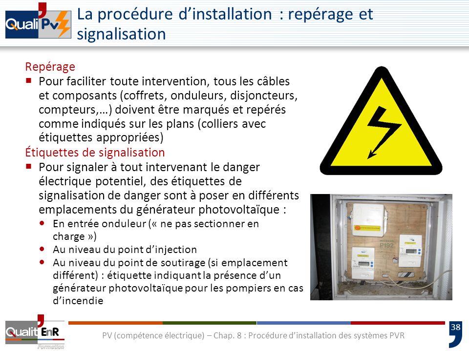 38 PV (compétence électrique) – Chap. 8 : Procédure dinstallation des systèmes PVR La procédure dinstallation : repérage et signalisation Repérage Pou