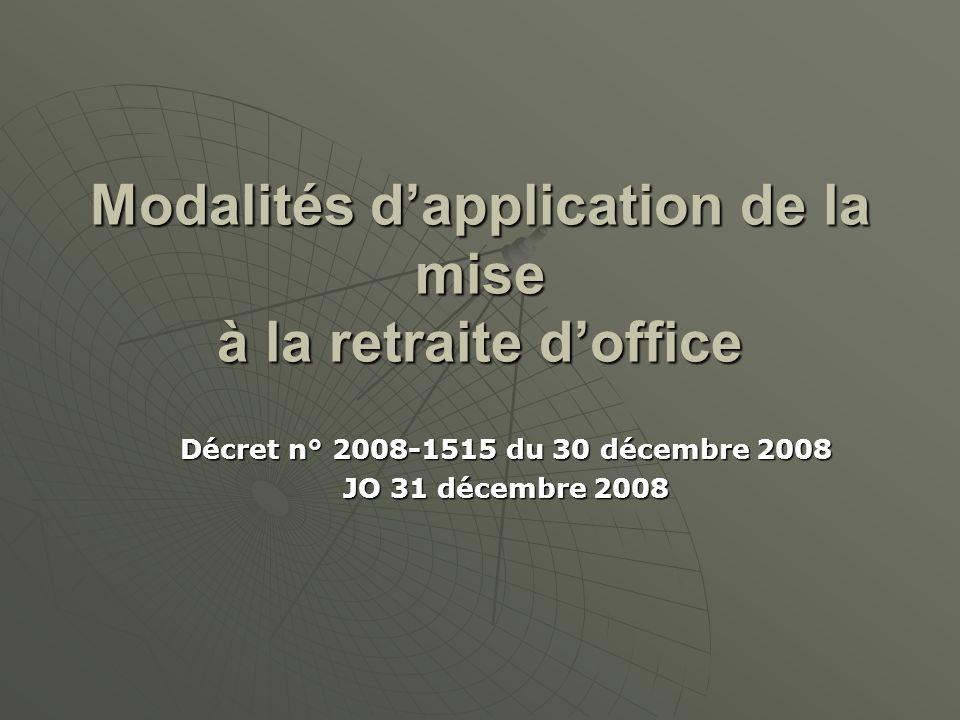 Modalités dapplication de la mise à la retraite doffice Décret n° 2008-1515 du 30 décembre 2008 JO 31 décembre 2008