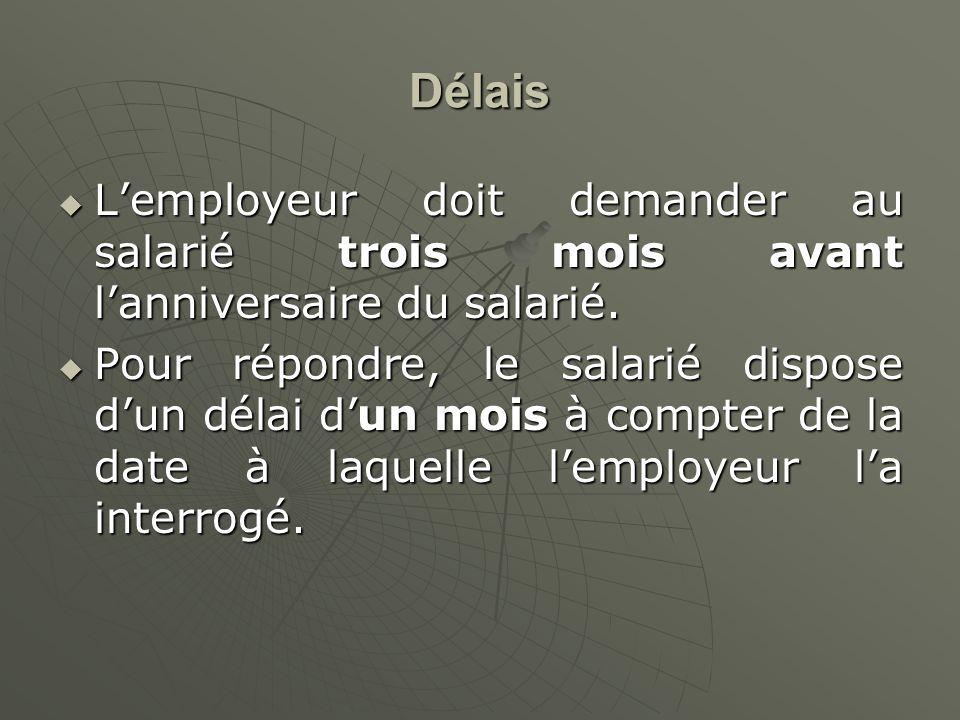 Délais Lemployeur doit demander au salarié trois mois avant lanniversaire du salarié.