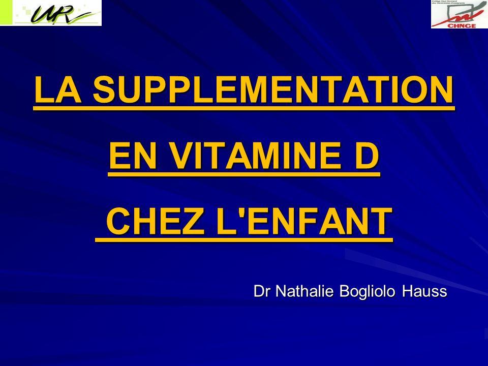 LA SUPPLEMENTATION EN VITAMINE D CHEZ L'ENFANT Dr Nathalie Bogliolo Hauss
