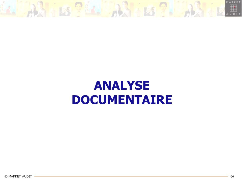 64 © MARKET AUDIT ANALYSE DOCUMENTAIRE