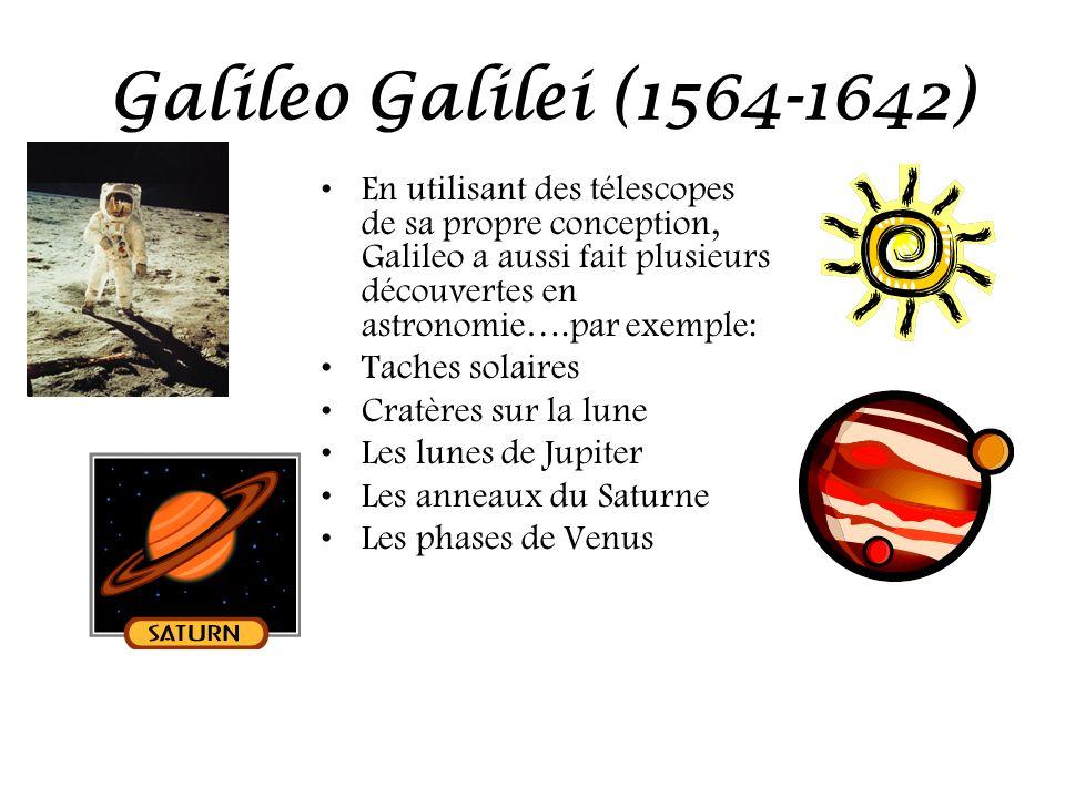 Galileo Galilei (1564-1642) En utilisant des télescopes de sa propre conception, Galileo a aussi fait plusieurs découvertes en astronomie….par exemple
