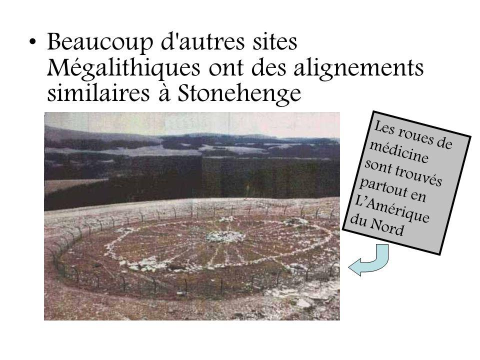 Beaucoup d'autres sites Mégalithiques ont des alignements similaires à Stonehenge Les roues de médicine sont trouvés partout en LAmérique du Nord