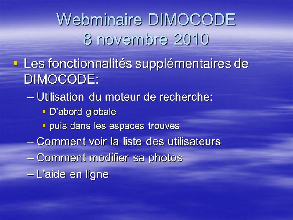 Webminaire DIMOCODE 8 novembre 2010 Les fonctionnalités supplémentaires de DIMOCODE: Les fonctionnalités supplémentaires de DIMOCODE: –Utilisation du