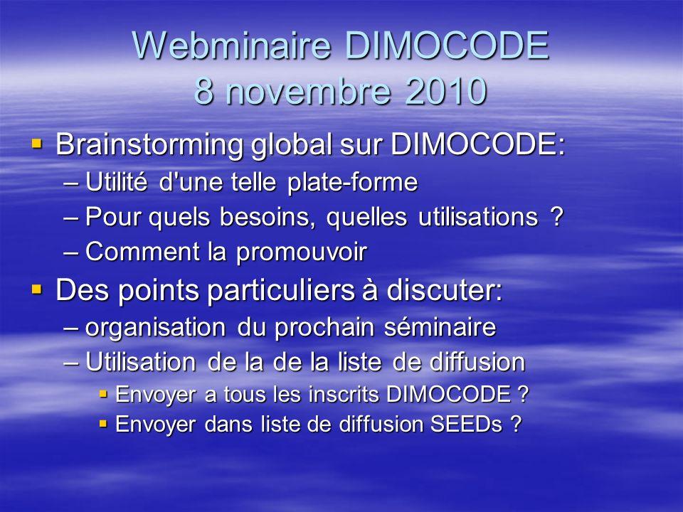 Webminaire DIMOCODE 8 novembre 2010 Brainstorming global sur DIMOCODE: Brainstorming global sur DIMOCODE: –Utilité d'une telle plate-forme –Pour quels
