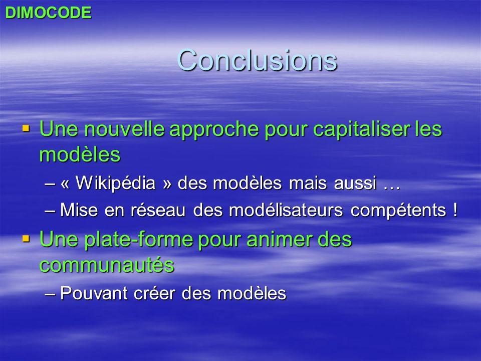 Conclusions Une nouvelle approche pour capitaliser les modèles Une nouvelle approche pour capitaliser les modèles –« Wikipédia » des modèles mais auss