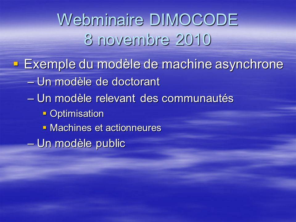 Webminaire DIMOCODE 8 novembre 2010 Exemple du modèle de machine asynchrone Exemple du modèle de machine asynchrone –Un modèle de doctorant –Un modèle