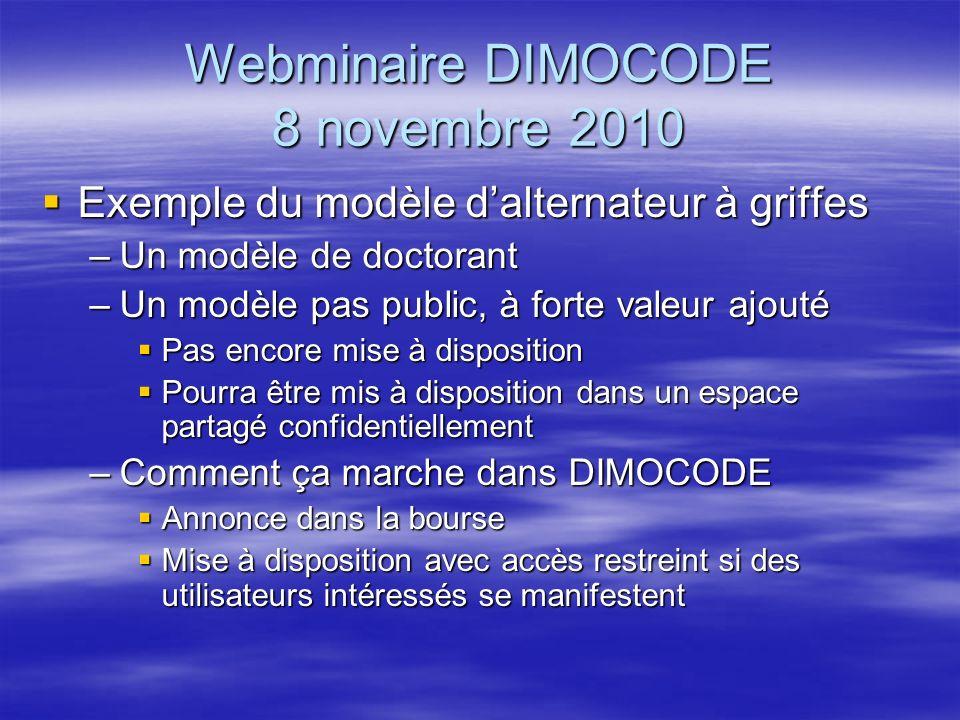 Webminaire DIMOCODE 8 novembre 2010 Exemple du modèle dalternateur à griffes Exemple du modèle dalternateur à griffes –Un modèle de doctorant –Un modè