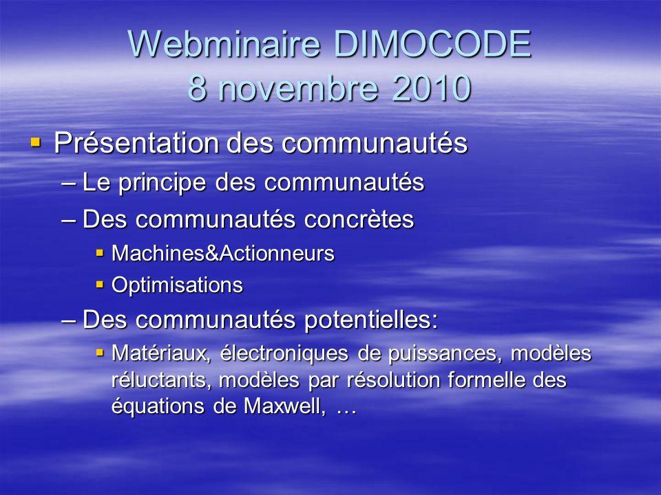 Webminaire DIMOCODE 8 novembre 2010 Présentation des communautés Présentation des communautés –Le principe des communautés –Des communautés concrètes
