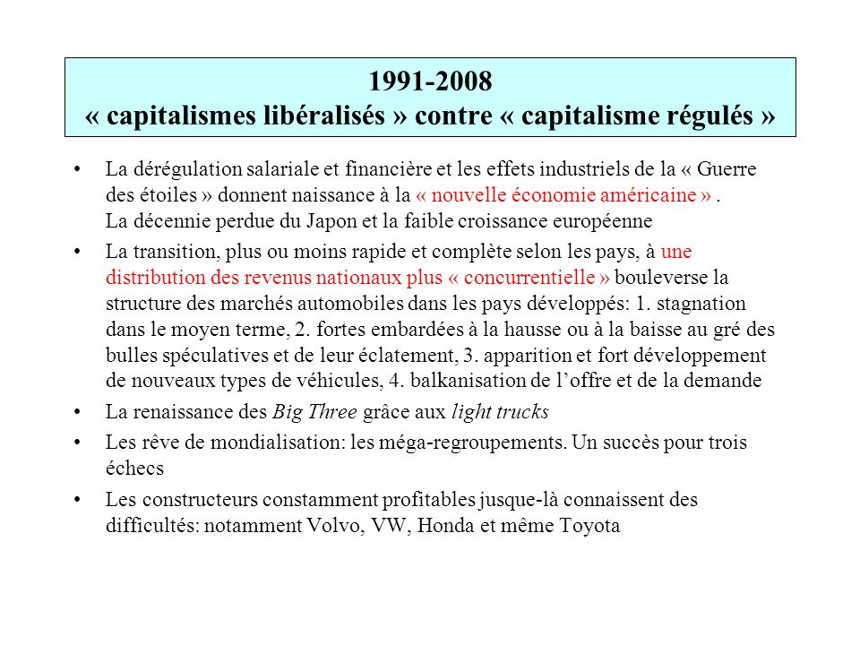 1991-2008 « capitalismes libéralisés » contre « capitalisme régulés » La dérégulation salariale et financière et les effets industriels de la « Guerre