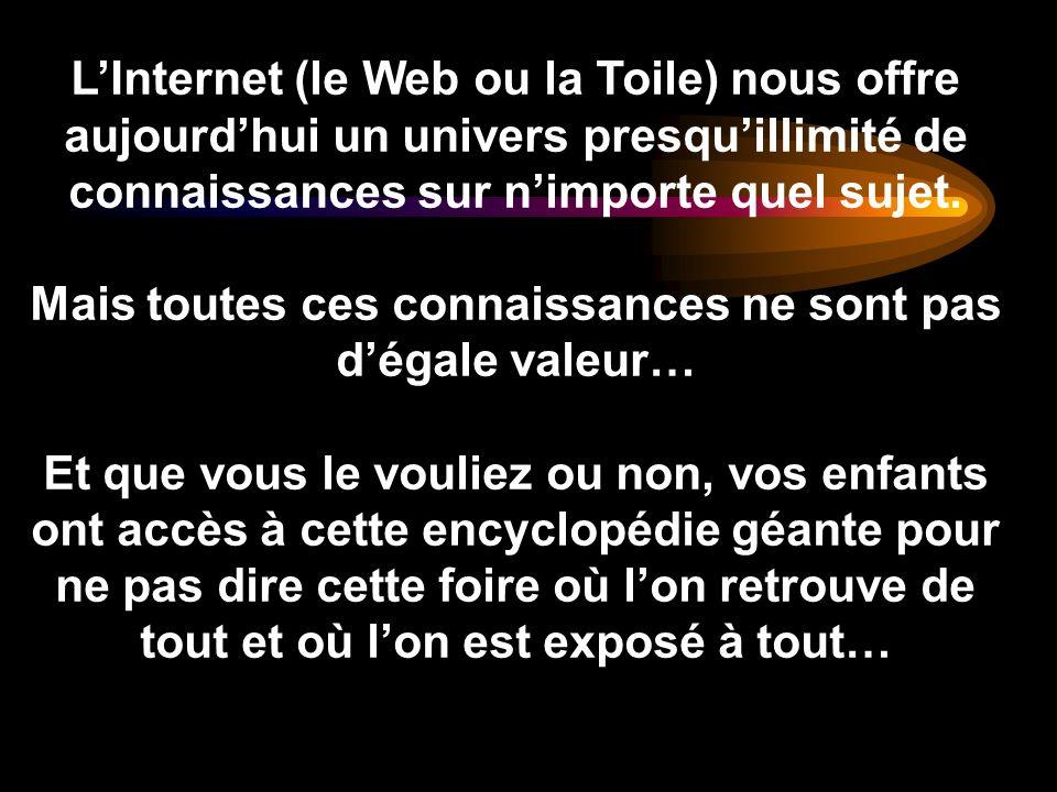 LInternet (le Web ou la Toile) nous offre aujourdhui un univers presquillimité de connaissances sur nimporte quel sujet. Mais toutes ces connaissances