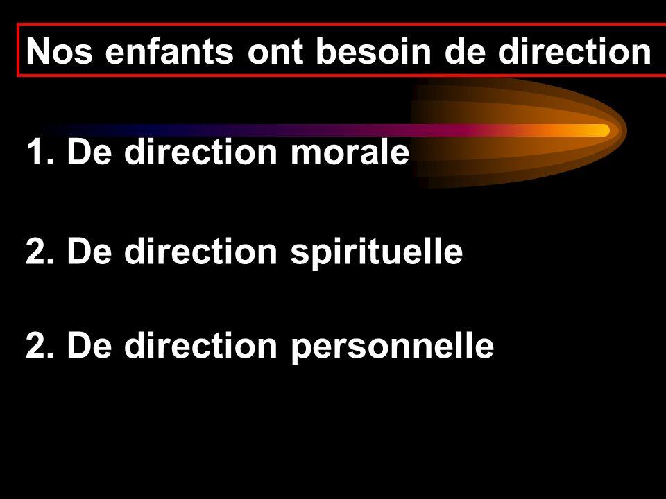 Nos enfants ont besoin de direction 1. De direction morale 2. De direction spirituelle 2. De direction personnelle