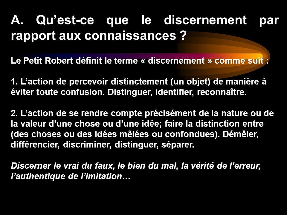 A. Quest-ce que le discernement par rapport aux connaissances ? Le Petit Robert définit le terme « discernement » comme suit : 1. Laction de percevoir