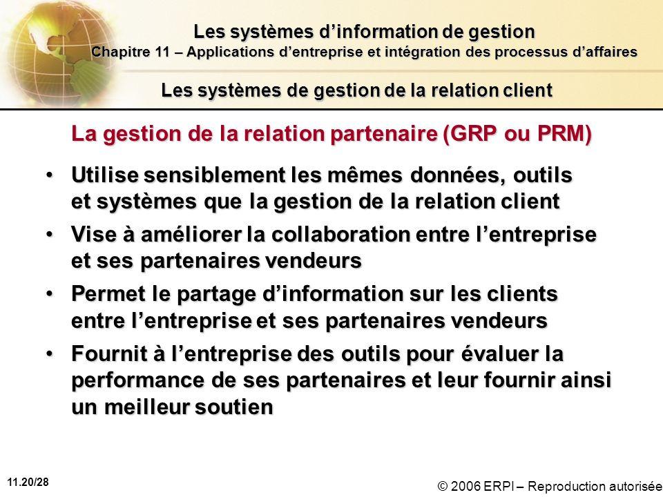 11.20/28 Les systèmes dinformation de gestion Chapitre 11 – Applications dentreprise et intégration des processus daffaires © 2006 ERPI – Reproduction