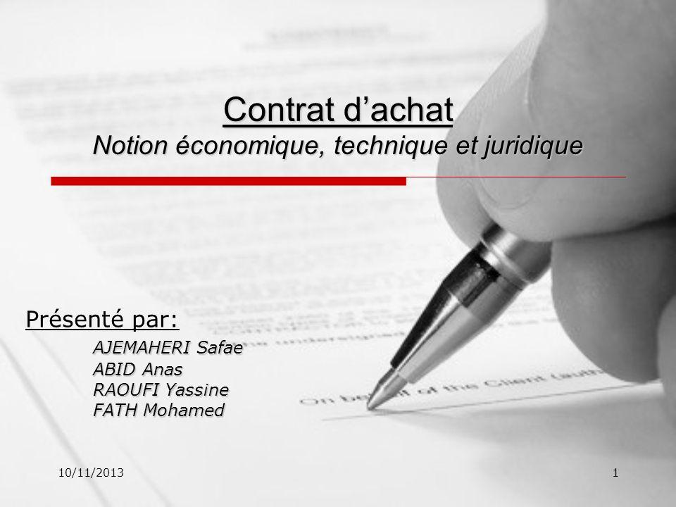 10/11/20131 Contrat dachat Notion économique, technique et juridique Présenté par: AJEMAHERI Safae ABID Anas RAOUFI Yassine FATH Mohamed