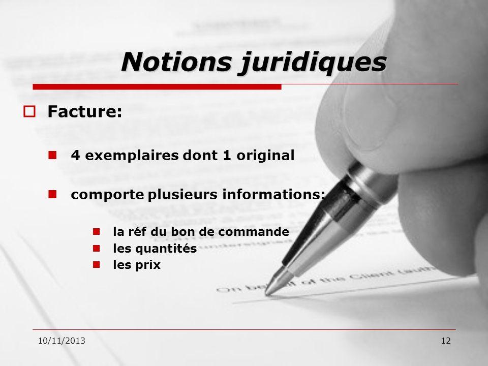 10/11/201312 Facture: 4 exemplaires dont 1 original comporte plusieurs informations: la réf du bon de commande les quantités les prix Notions juridiqu