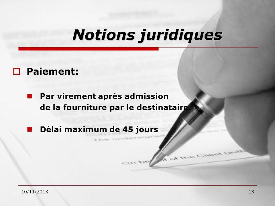 10/11/201313 Paiement: Par virement après admission de la fourniture par le destinataire. Délai maximum de 45 jours Notions juridiques