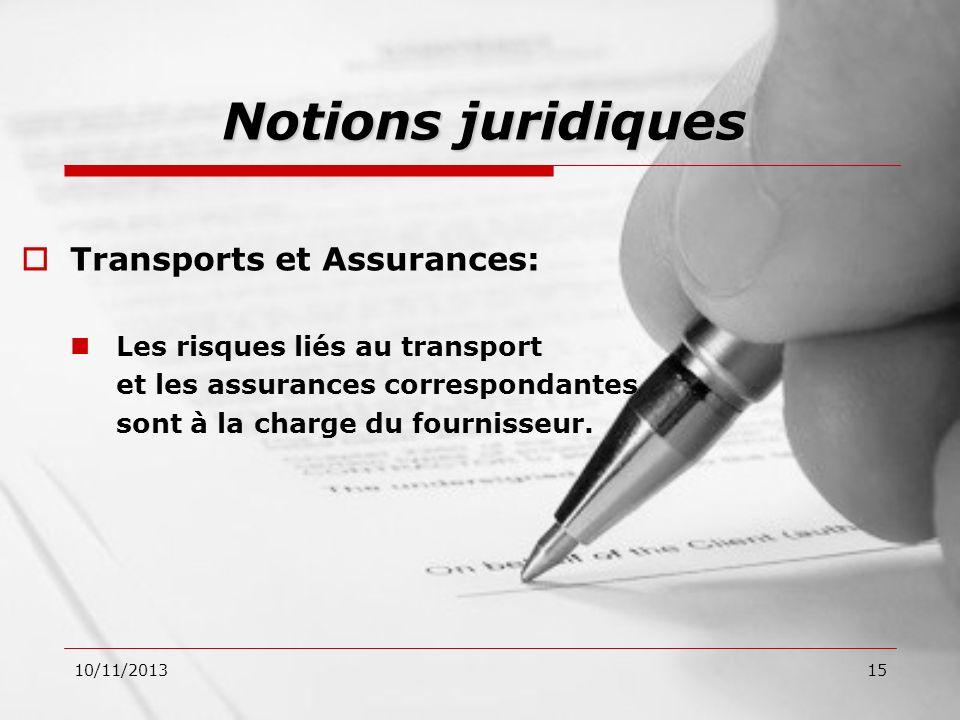 10/11/201315 Transports et Assurances: Les risques liés au transport et les assurances correspondantes sont à la charge du fournisseur. Notions juridi
