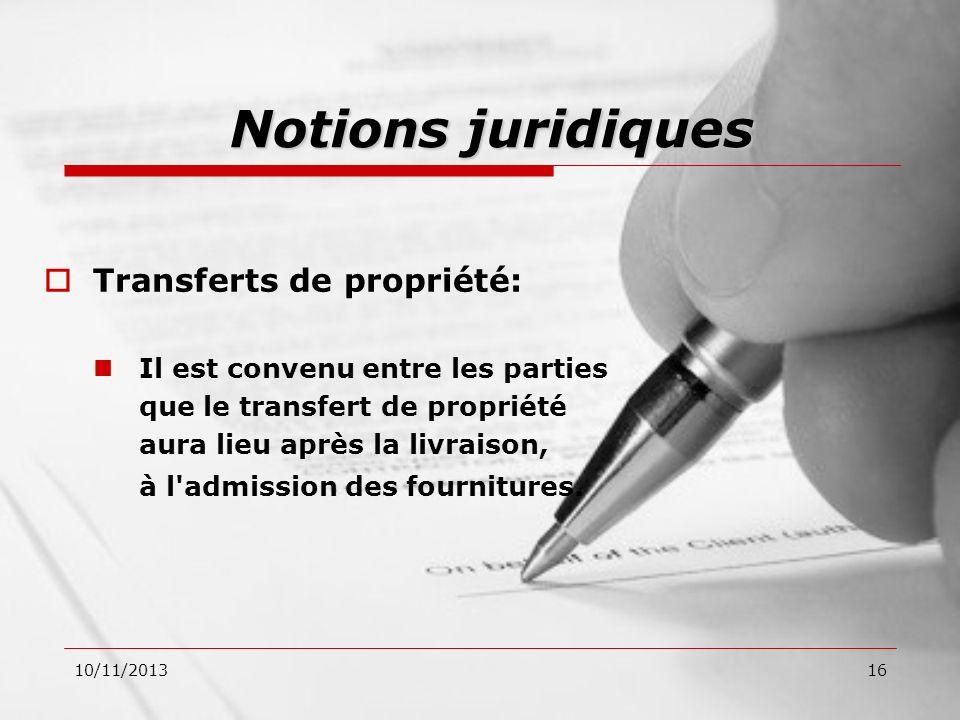 10/11/201316 Transferts de propriété: Il est convenu entre les parties que le transfert de propriété aura lieu après la livraison, à l'admission des f