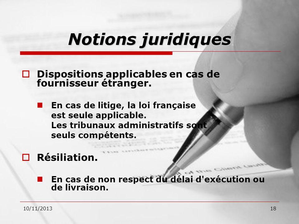 Dispositions applicables en cas de fournisseur étranger. En cas de litige, la loi française est seule applicable. Les tribunaux administratifs sont se