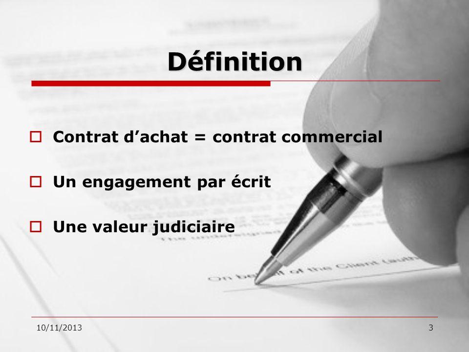 10/11/20133 Définition Contrat dachat = contrat commercial Un engagement par écrit Une valeur judiciaire