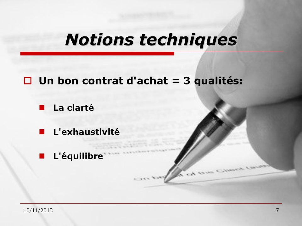 10/11/20137 Un bon contrat d'achat = 3 qualités: La clarté L'exhaustivité L'équilibre Notions techniques