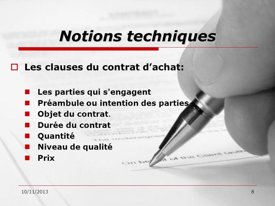 10/11/20138 Les clauses du contrat dachat: Les parties qui s'engagent Préambule ou intention des parties Objet du contrat. Durée du contrat Quantité N