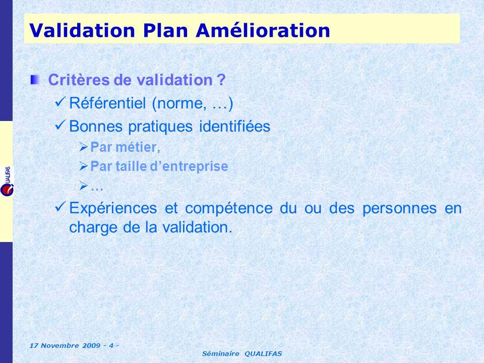 17 Novembre 2009 - 4 - Séminaire QUALIFAS Validation Plan Amélioration Critères de validation .