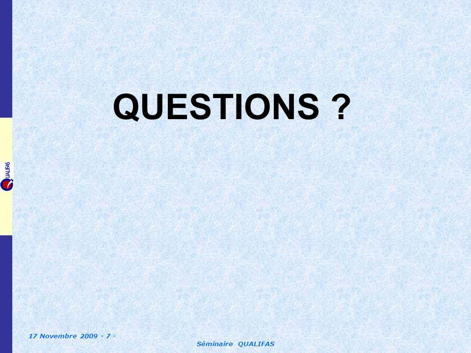 17 Novembre 2009 - 7 - Séminaire QUALIFAS QUESTIONS ?