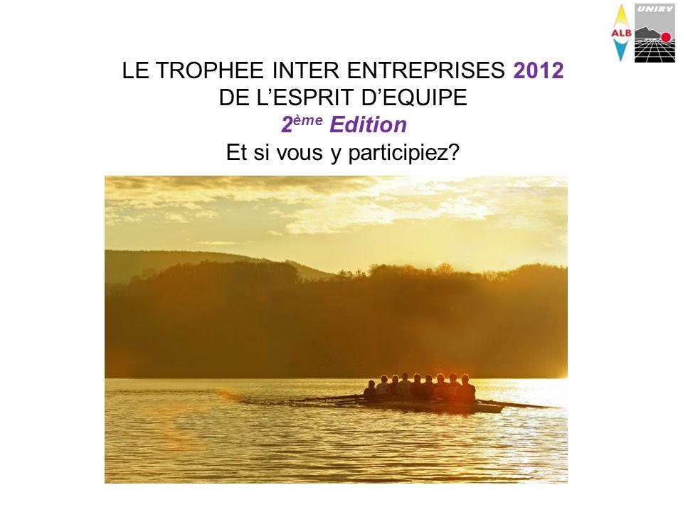 LE TROPHEE INTER ENTREPRISES 2012 DE LESPRIT DEQUIPE 2 ème Edition Et si vous y participiez?