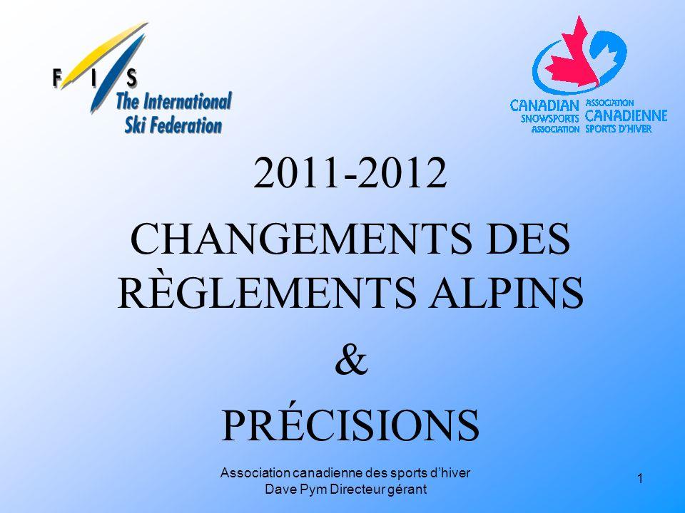 Association canadienne des sports dhiver Dave Pym Directeur gérant 2011-2012 CHANGEMENTS DES RÈGLEMENTS ALPINS & PRÉCISIONS 1