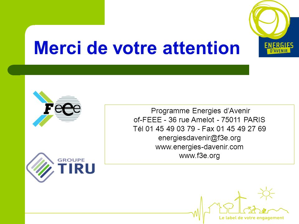 Merci de votre attention Programme Energies dAvenir of-FEEE - 36 rue Amelot PARIS Tél Fax