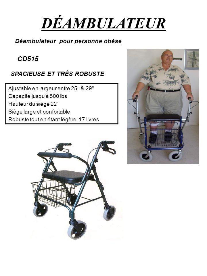DÉAMBULATEUR Déambulateur pour personne obèse CD515 Ajustable en largeur entre 25 & 29 Capacité jusquà 500 lbs Hauteur du siège 22 Siège large et conf