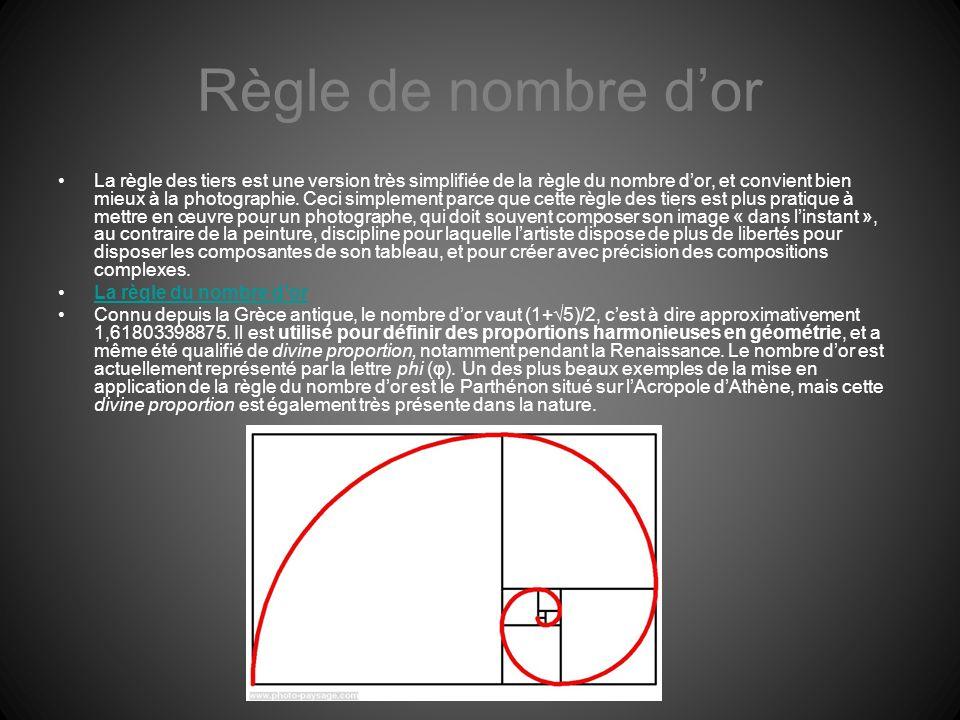 Règle de nombre dor La règle des tiers est une version très simplifiée de la règle du nombre dor, et convient bien mieux à la photographie. Ceci simpl