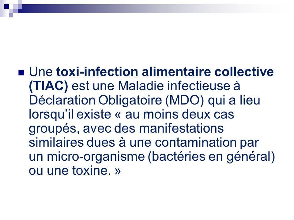 Une toxi-infection alimentaire collective (TIAC) est une Maladie infectieuse à Déclaration Obligatoire (MDO) qui a lieu lorsquil existe « au moins deu