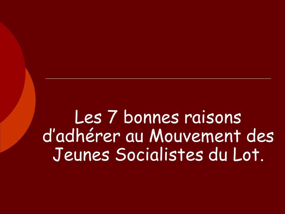 Les 7 bonnes raisons dadhérer au Mouvement des Jeunes Socialistes du Lot.