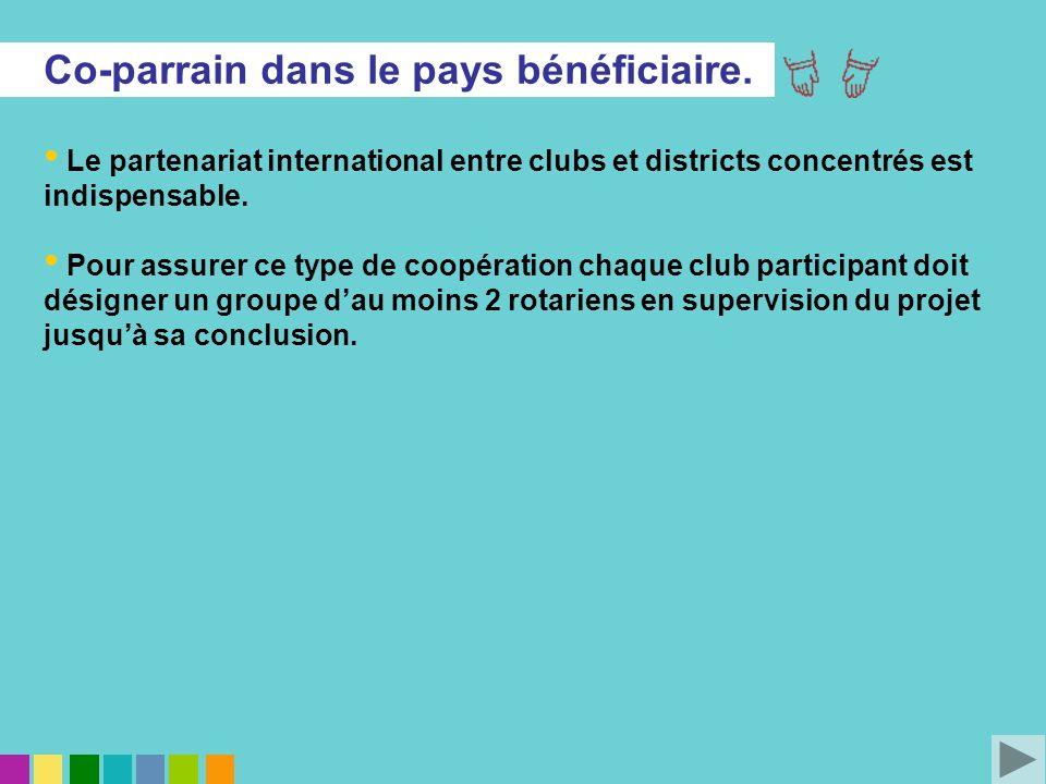 Co-parrain dans le pays bénéficiaire. Le partenariat international entre clubs et districts concentrés est indispensable. Pour assurer ce type de coop