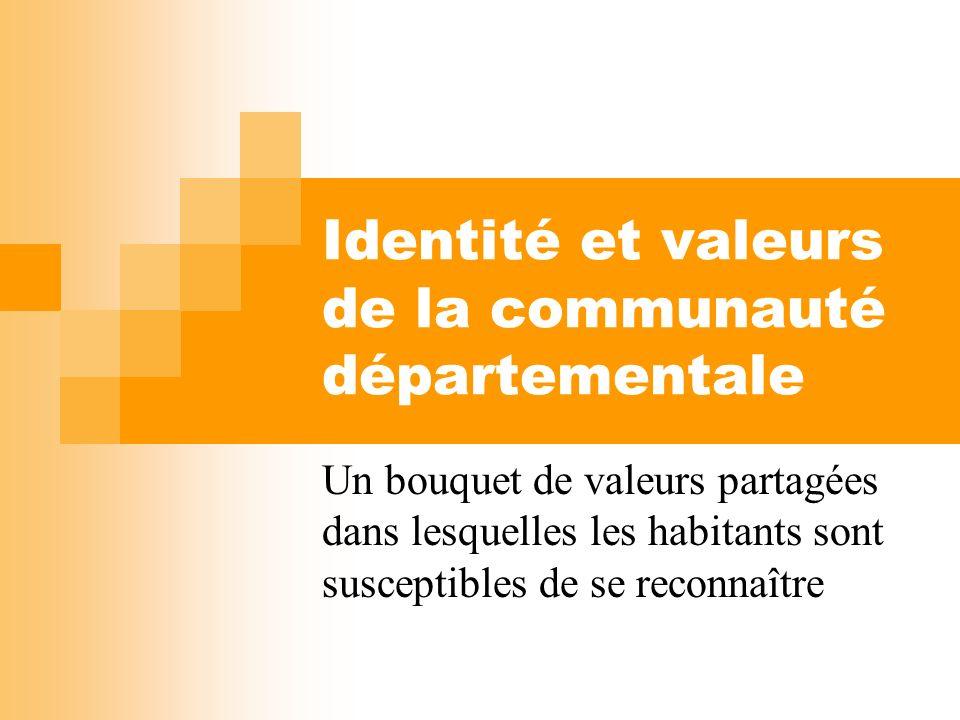Identité et valeurs de la communauté départementale Un bouquet de valeurs partagées dans lesquelles les habitants sont susceptibles de se reconnaître
