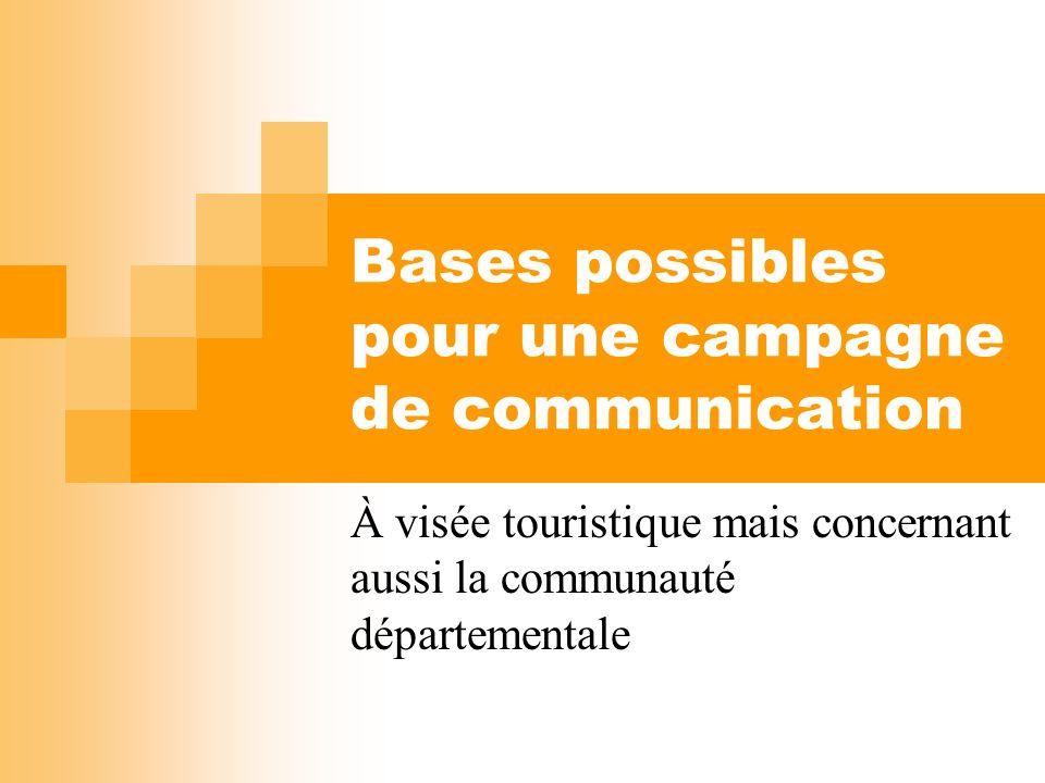 Bases possibles pour une campagne de communication À visée touristique mais concernant aussi la communauté départementale