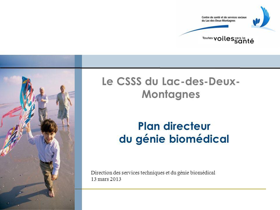 Le CSSS du Lac-des-Deux- Montagnes Plan directeur du génie biomédical Direction des services techniques et du génie biomédical 13 mars 2013