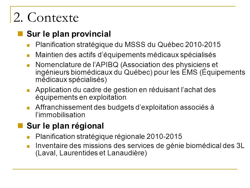 Sur le plan provincial Planification stratégique du MSSS du Québec 2010-2015 Maintien des actifs déquipements médicaux spécialisés Nomenclature de lAP