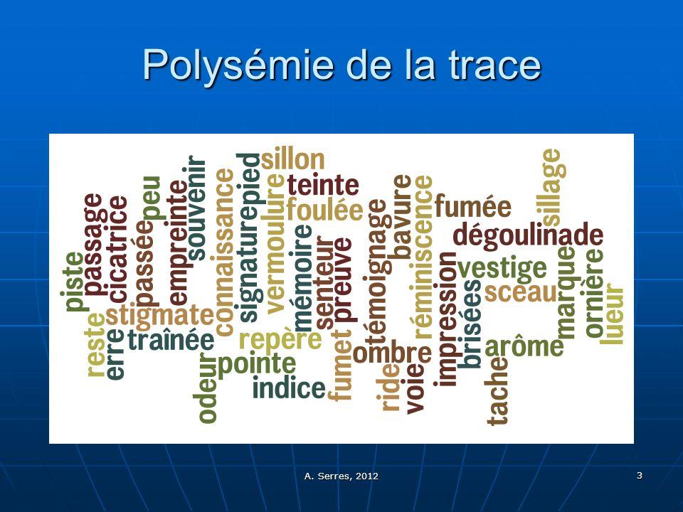 A. Serres, 2012 3 Polysémie de la trace